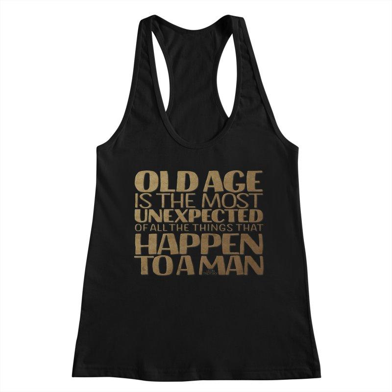 Old Age is the most unexpected... Women's Racerback Tank by Brett Jordan's Artist Shop