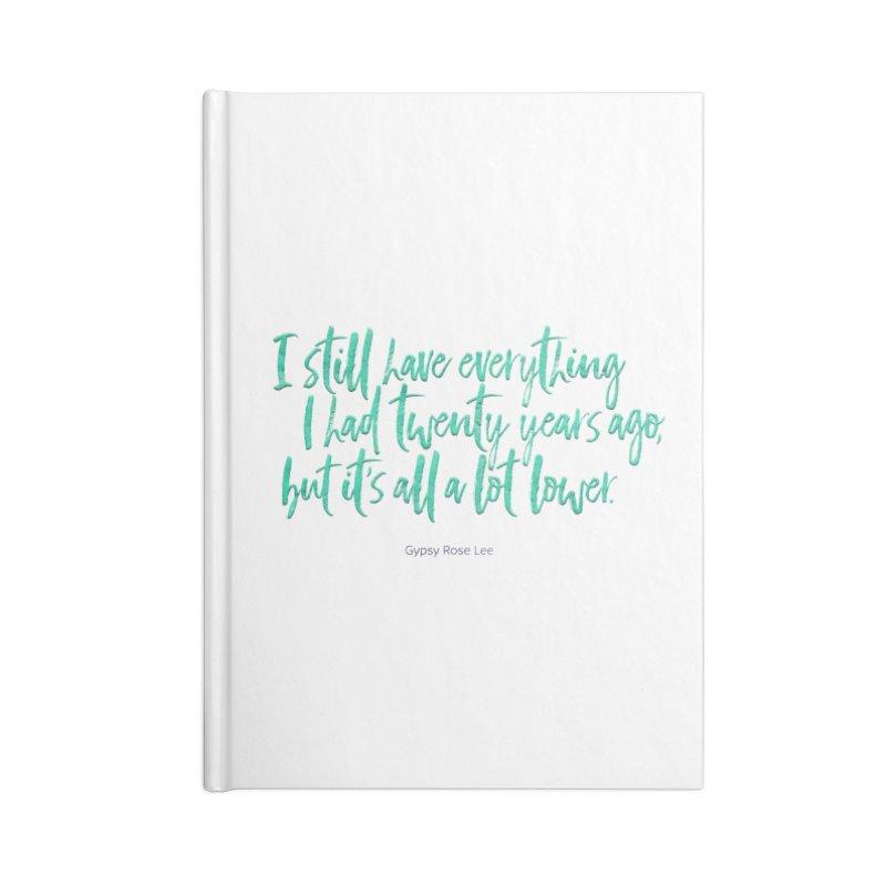 I Still Have Everything I Had Twenty Years Ago... Accessories Blank Journal Notebook by Brett Jordan's Artist Shop
