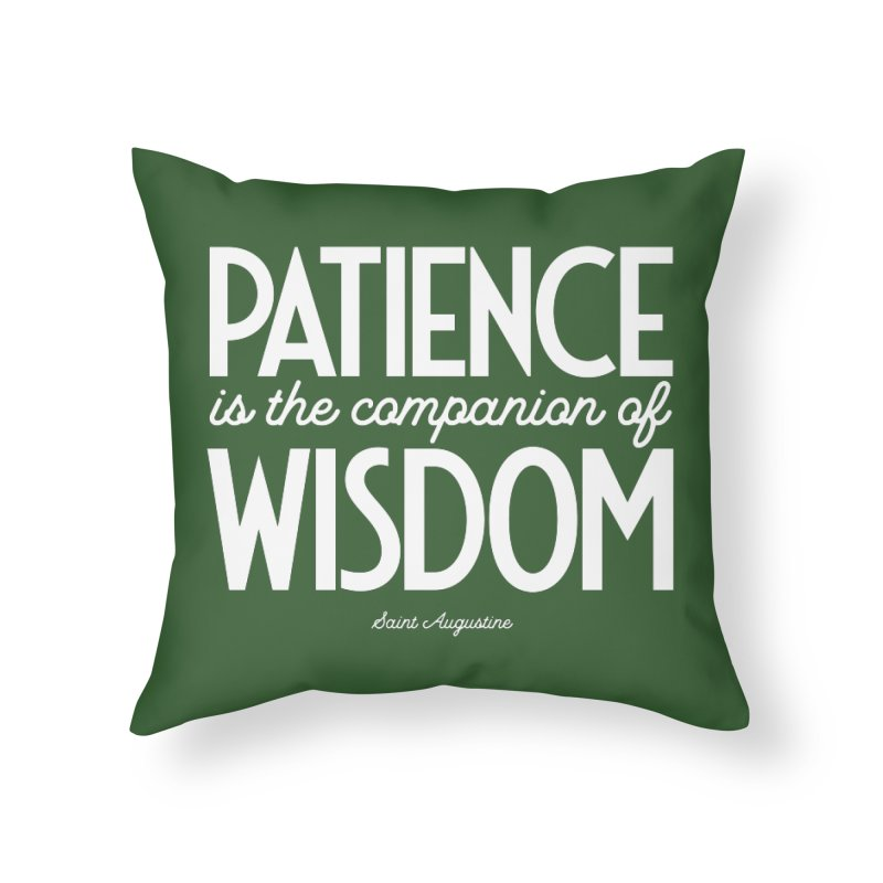 Patience is the companion of wisdom Home Throw Pillow by Brett Jordan's Artist Shop
