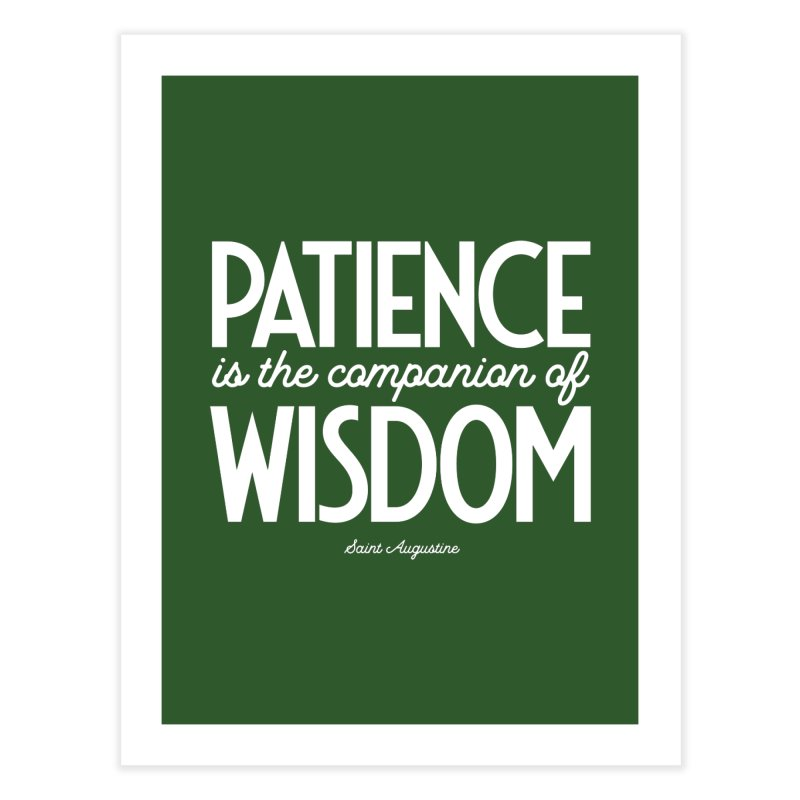 Patience is the companion of wisdom Home Fine Art Print by Brett Jordan's Artist Shop