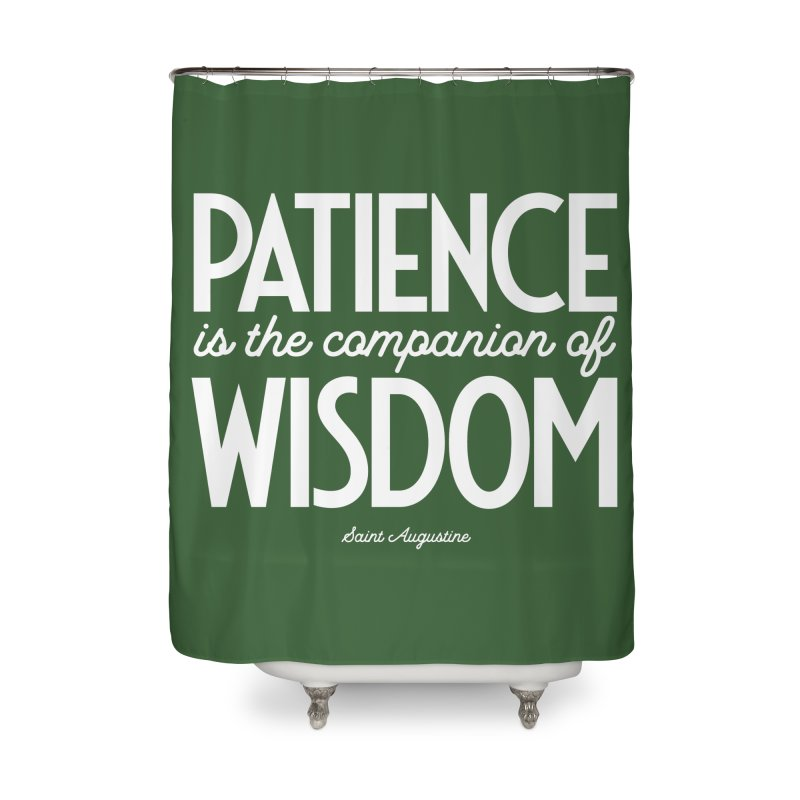 Patience is the companion of wisdom Home Shower Curtain by Brett Jordan's Artist Shop