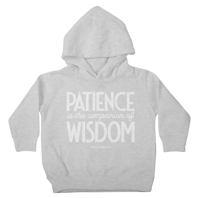 Patience is the companion of wisdom Kids Toddler Pullover Hoody by Brett Jordan's Artist Shop