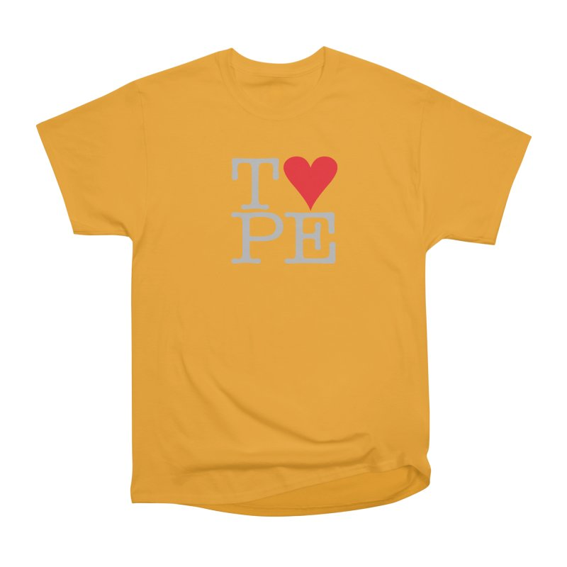 I Love Type Women's Heavyweight Unisex T-Shirt by Brett Jordan's Artist Shop