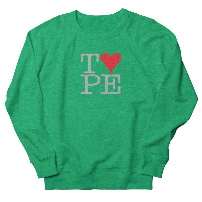 I Love Type Women's Sweatshirt by Brett Jordan's Artist Shop