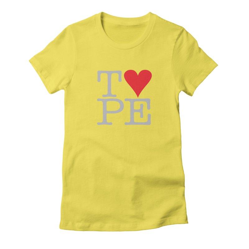 I Love Type Women's T-Shirt by Brett Jordan's Artist Shop