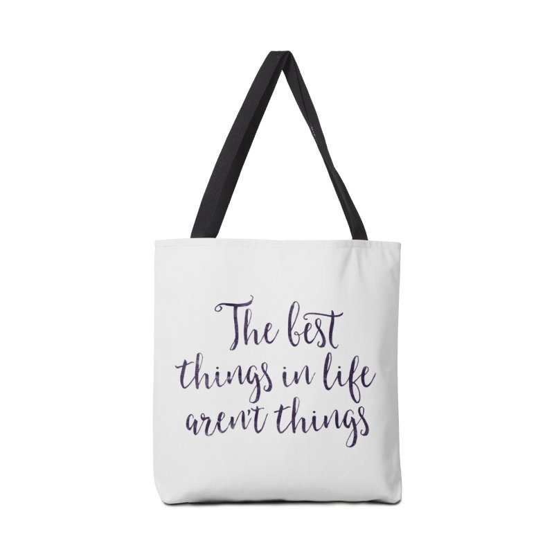 The best things in life aren't things Accessories Tote Bag Bag by Brett Jordan's Artist Shop