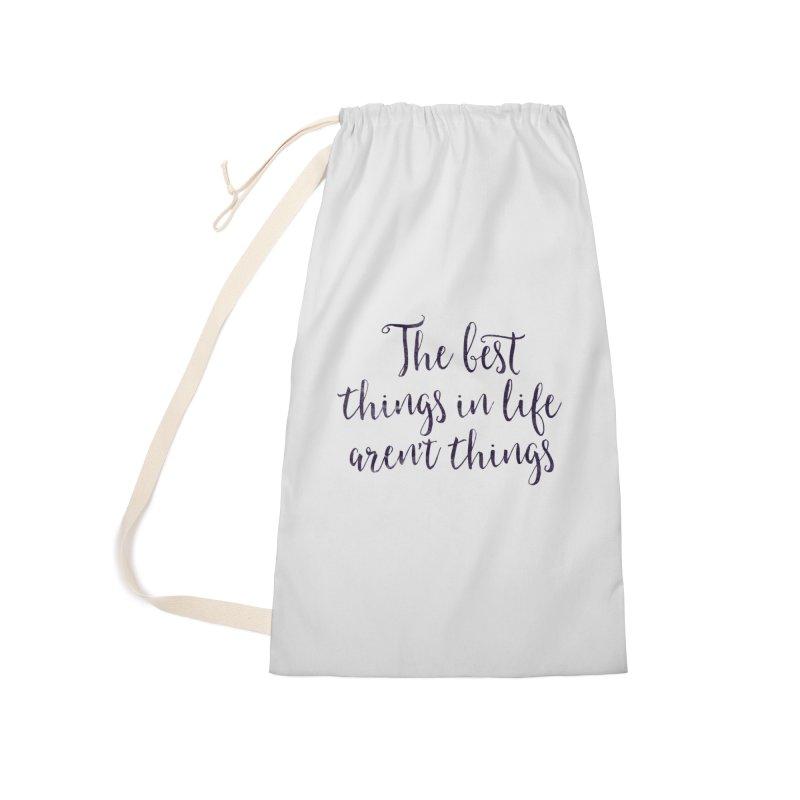 The best things in life aren't things Accessories Bag by Brett Jordan's Artist Shop