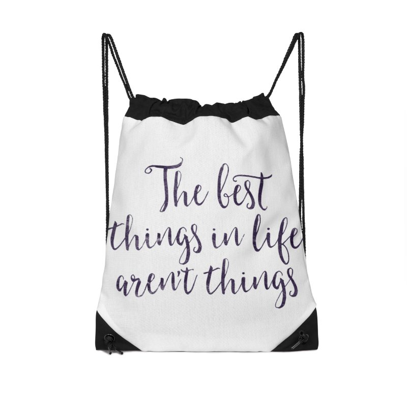 The best things in life aren't things Accessories Drawstring Bag Bag by Brett Jordan's Artist Shop