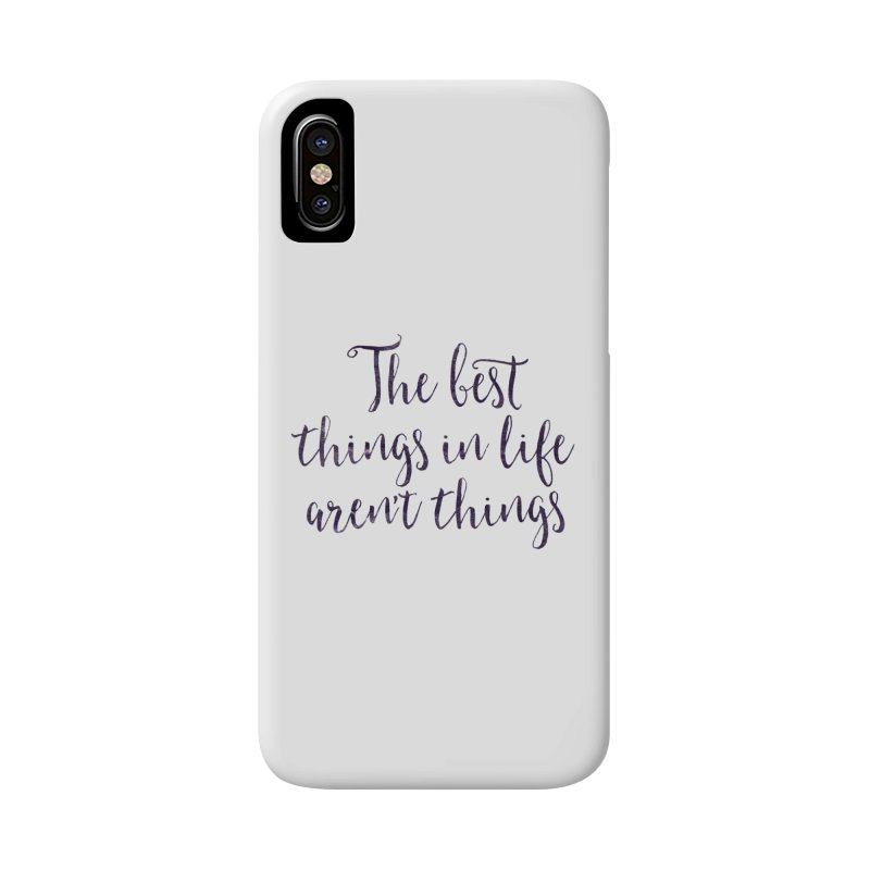 The best things in life aren't things Accessories Phone Case by Brett Jordan's Artist Shop