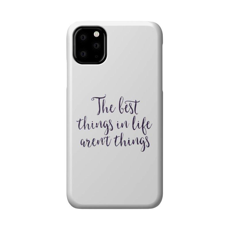 The best things in life aren't things Accessories Phone Case by Brett Jordan's Artist Shop