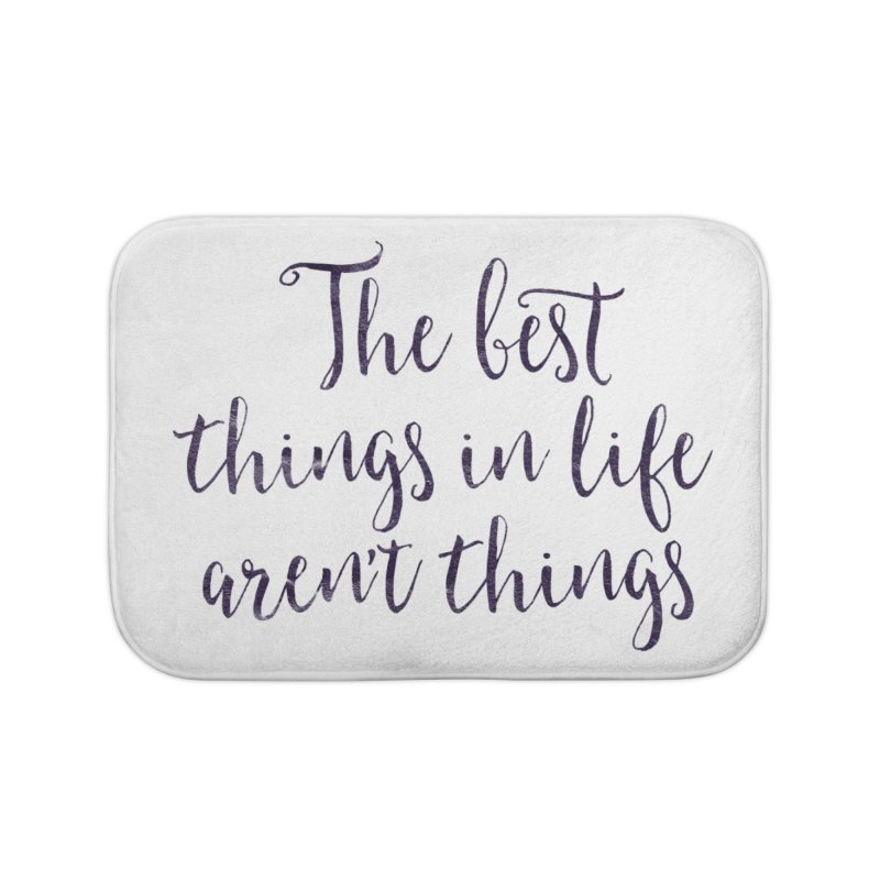 The best things in life aren't things Home Bath Mat by Brett Jordan's Artist Shop