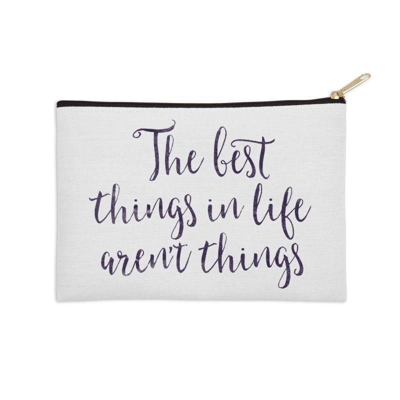 The best things in life aren't things Accessories Zip Pouch by Brett Jordan's Artist Shop