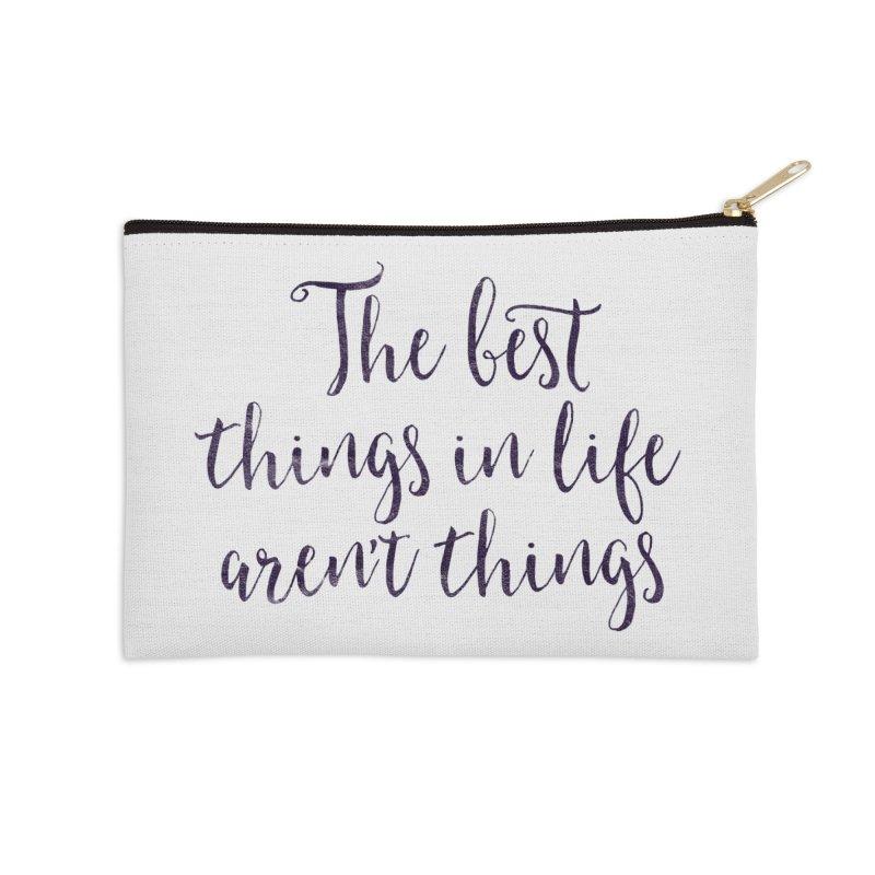 The best things in life aren't things Accessories Zip Pouch by Brett Jordan's Artist Shop