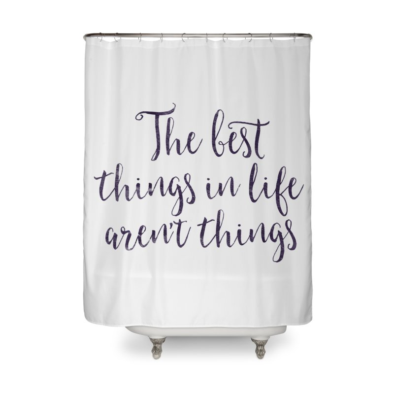The best things in life aren't things Home Shower Curtain by Brett Jordan's Artist Shop