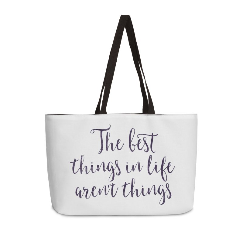 The best things in life aren't things Accessories Weekender Bag Bag by Brett Jordan's Artist Shop