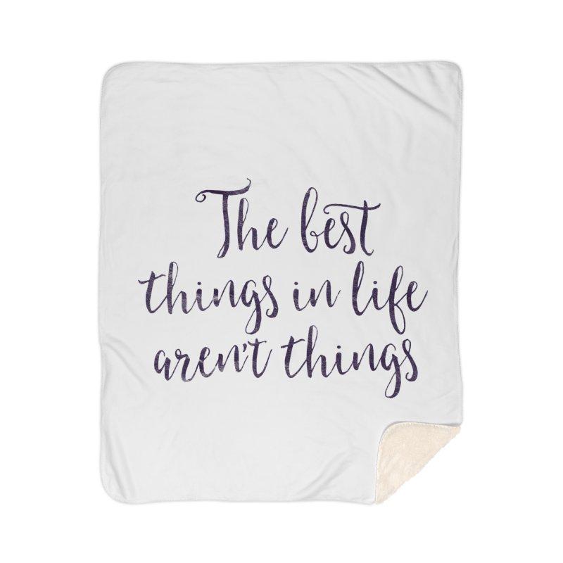 The best things in life aren't things Home Sherpa Blanket Blanket by Brett Jordan's Artist Shop