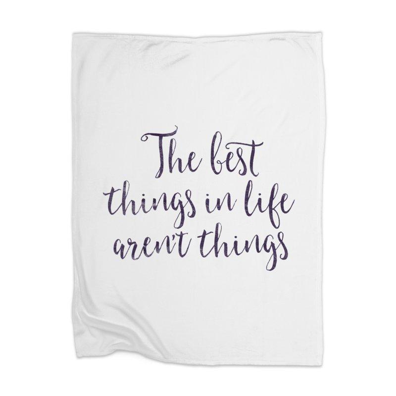 The best things in life aren't things Home Blanket by Brett Jordan's Artist Shop