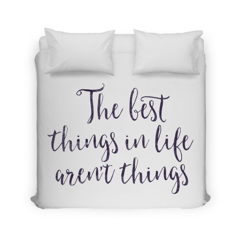 The best things in life aren't things Home Duvet by Brett Jordan's Artist Shop