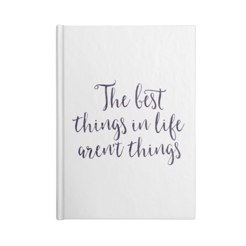 The best things in life aren't things Accessories Lined Journal Notebook by Brett Jordan's Artist Shop