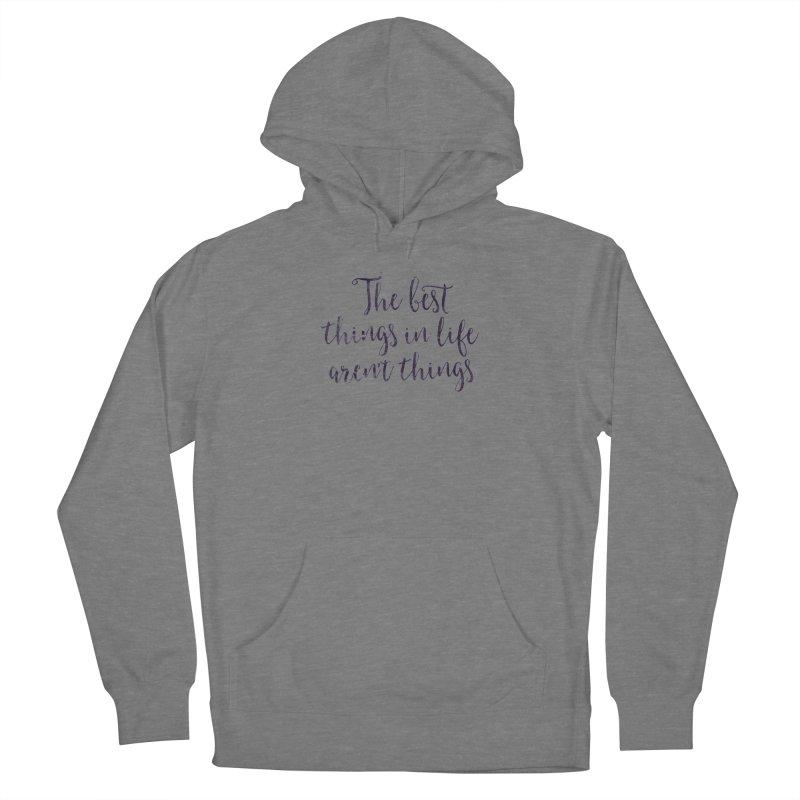 The best things in life aren't things Women's Pullover Hoody by Brett Jordan's Artist Shop