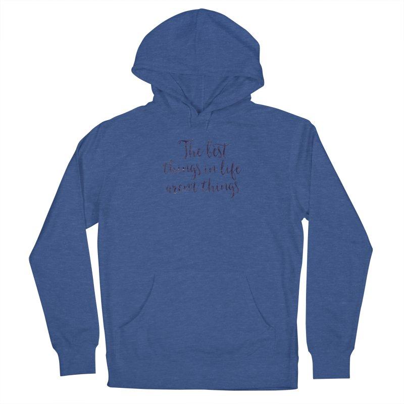 The best things in life aren't things Men's Pullover Hoody by Brett Jordan's Artist Shop