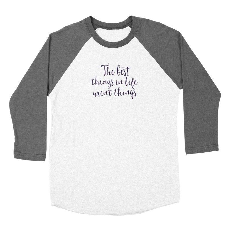 The best things in life aren't things Women's Longsleeve T-Shirt by Brett Jordan's Artist Shop