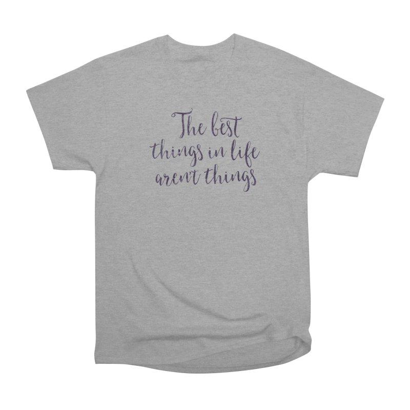 The best things in life aren't things Men's Heavyweight T-Shirt by Brett Jordan's Artist Shop
