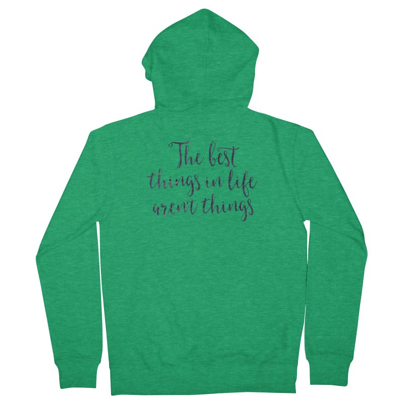 The best things in life aren't things Men's French Terry Zip-Up Hoody by Brett Jordan's Artist Shop
