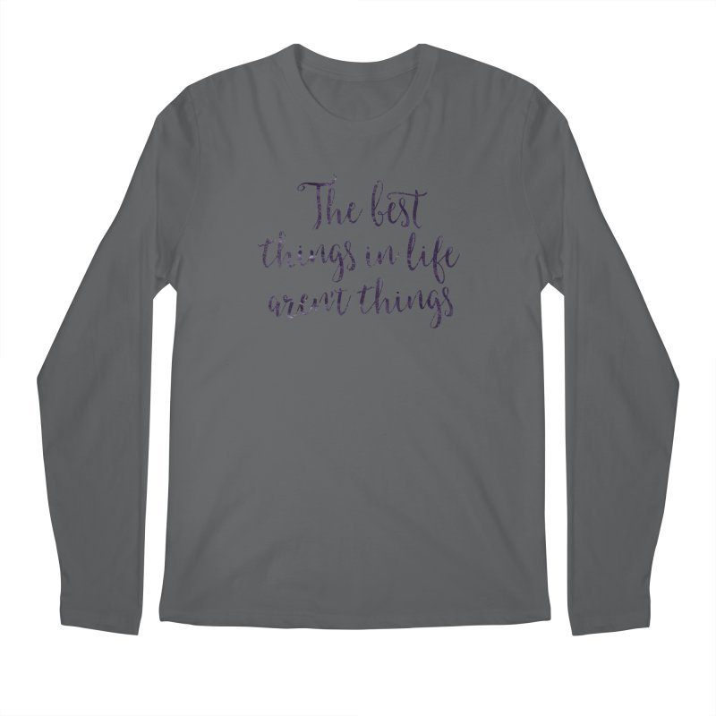 The best things in life aren't things Men's Longsleeve T-Shirt by Brett Jordan's Artist Shop