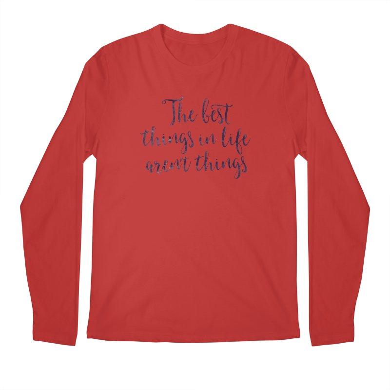 The best things in life aren't things Men's Regular Longsleeve T-Shirt by Brett Jordan's Artist Shop