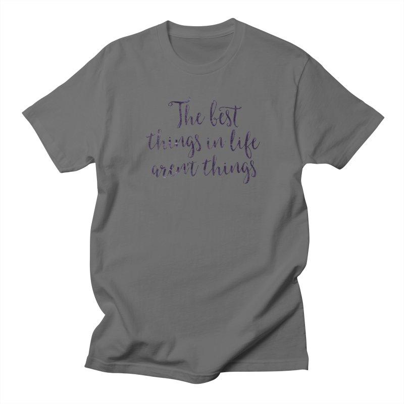 The best things in life aren't things Men's Regular T-Shirt by Brett Jordan's Artist Shop