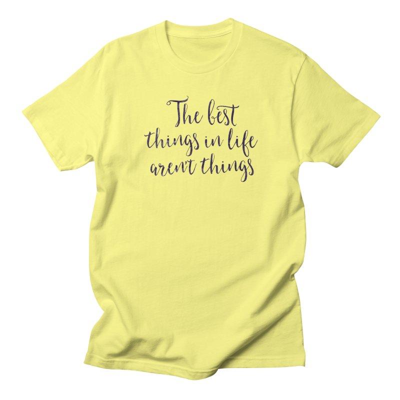 The best things in life aren't things Women's Regular Unisex T-Shirt by Brett Jordan's Artist Shop