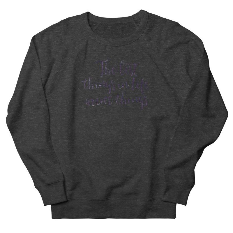 The best things in life aren't things Women's French Terry Sweatshirt by Brett Jordan's Artist Shop