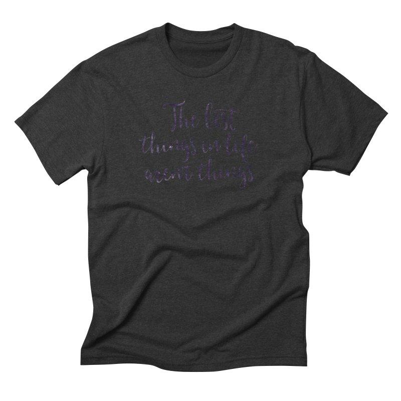 The best things in life aren't things Men's Triblend T-Shirt by Brett Jordan's Artist Shop