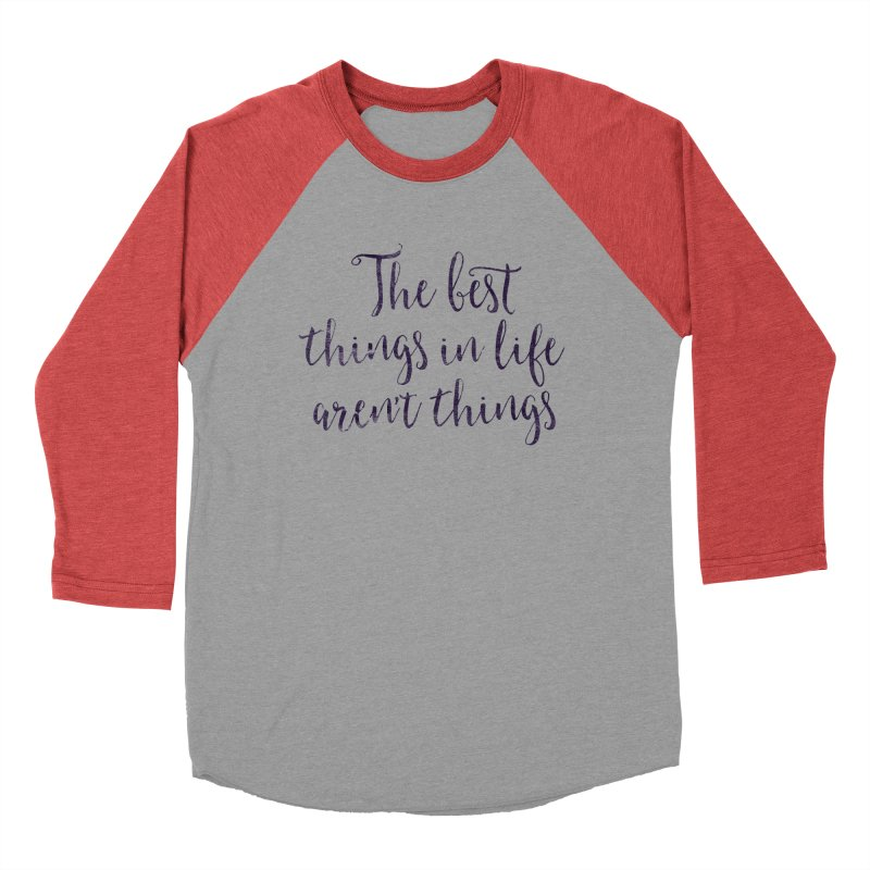 The best things in life aren't things Men's Baseball Triblend Longsleeve T-Shirt by Brett Jordan's Artist Shop