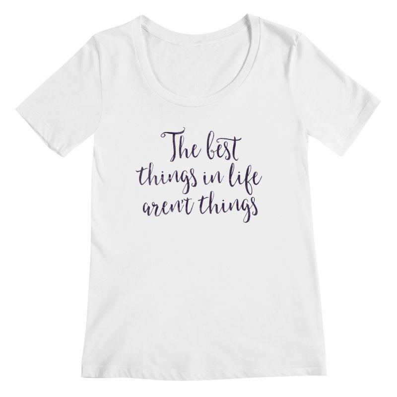 The best things in life aren't things Women's Regular Scoop Neck by Brett Jordan's Artist Shop