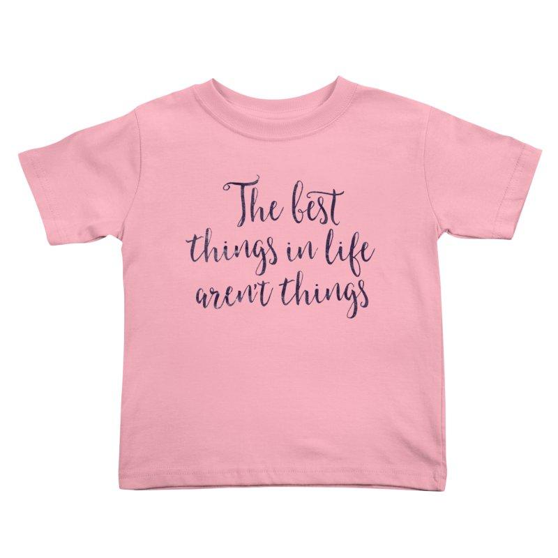 The best things in life aren't things Kids Toddler T-Shirt by Brett Jordan's Artist Shop