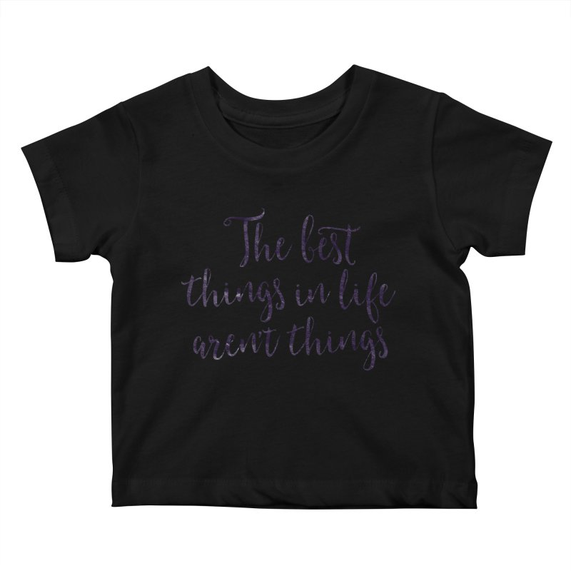 The best things in life aren't things Kids Baby T-Shirt by Brett Jordan's Artist Shop