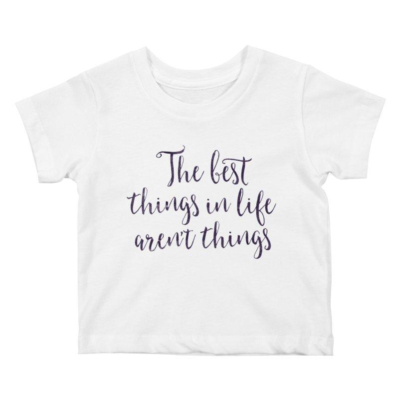 The best things in life aren't things Kids Baby T-Shirt by Brett Jordan's Artist Shop