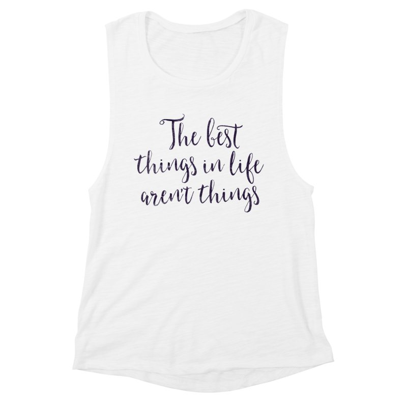 The best things in life aren't things Women's Muscle Tank by Brett Jordan's Artist Shop