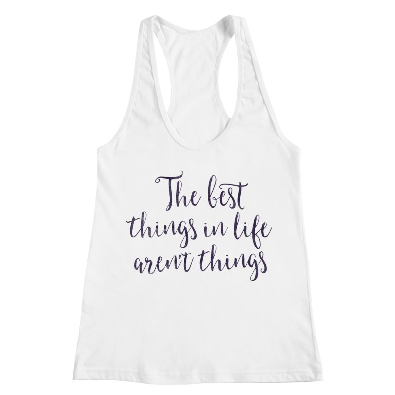 The best things in life aren't things Women's Racerback Tank by Brett Jordan's Artist Shop