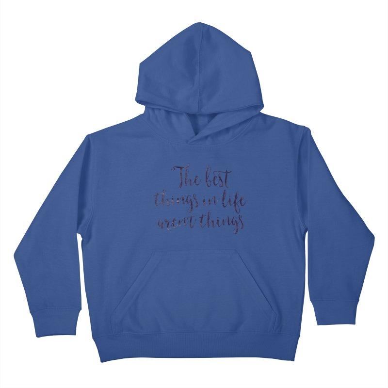 The best things in life aren't things Kids Pullover Hoody by Brett Jordan's Artist Shop