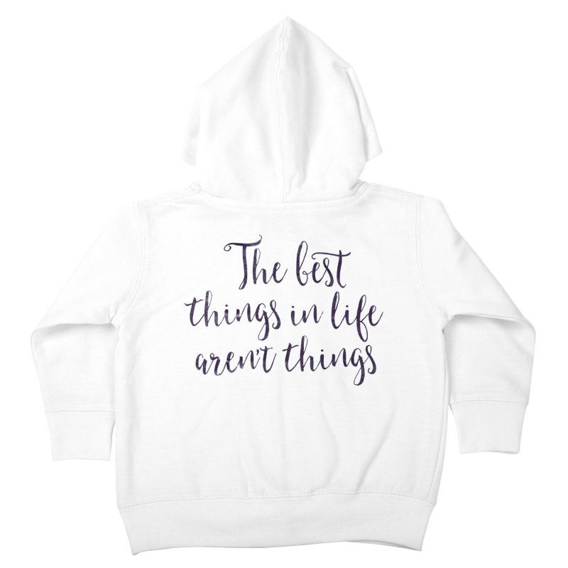 The best things in life aren't things Kids Toddler Zip-Up Hoody by Brett Jordan's Artist Shop