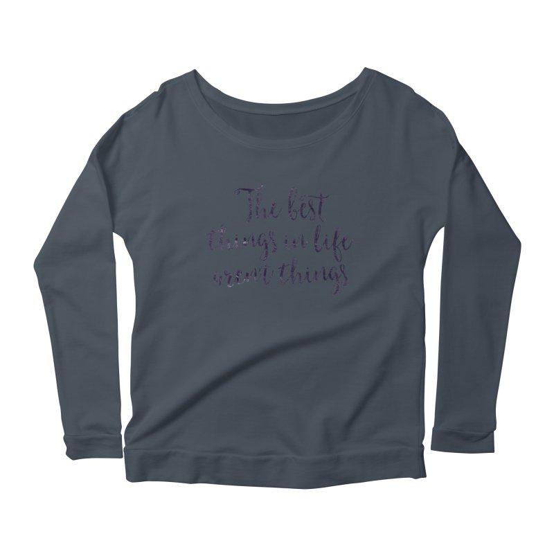 The best things in life aren't things Women's Scoop Neck Longsleeve T-Shirt by Brett Jordan's Artist Shop