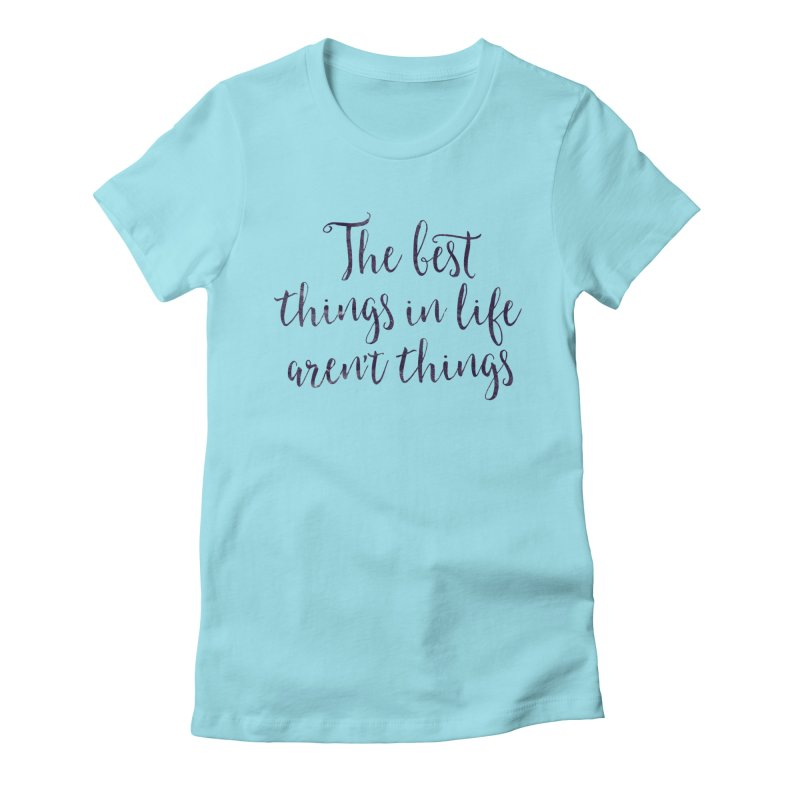 The best things in life aren't things Women's Fitted T-Shirt by Brett Jordan's Artist Shop