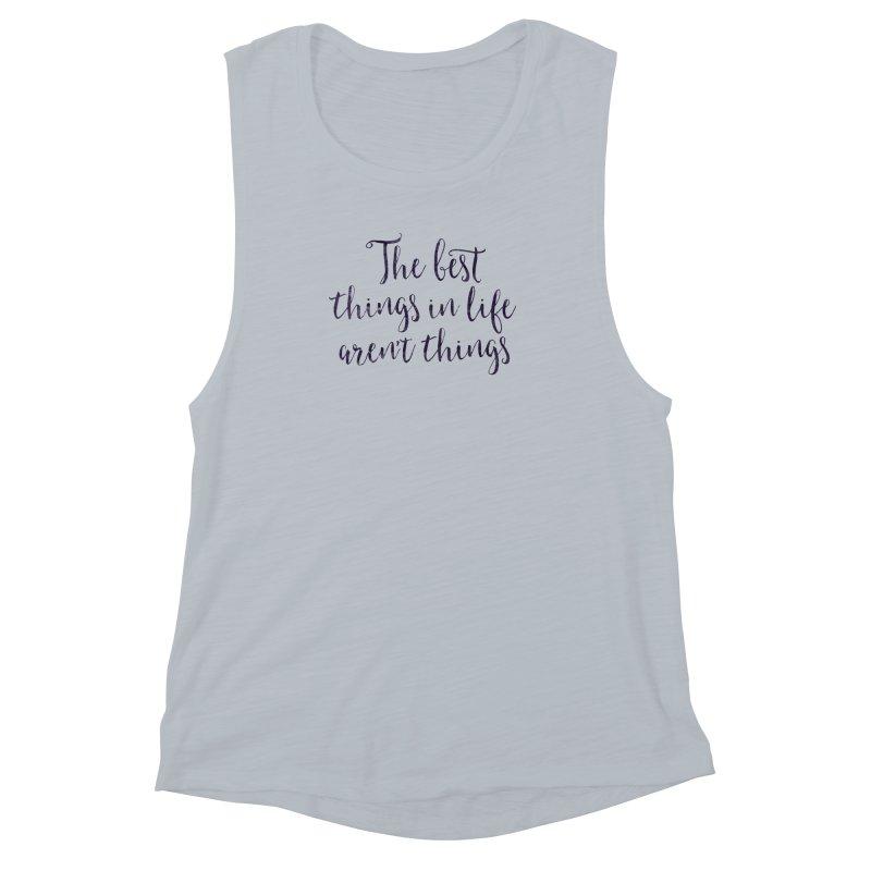 The best things in life aren't things Women's Muscle Tank by Brett Jordan's Artist Shop
