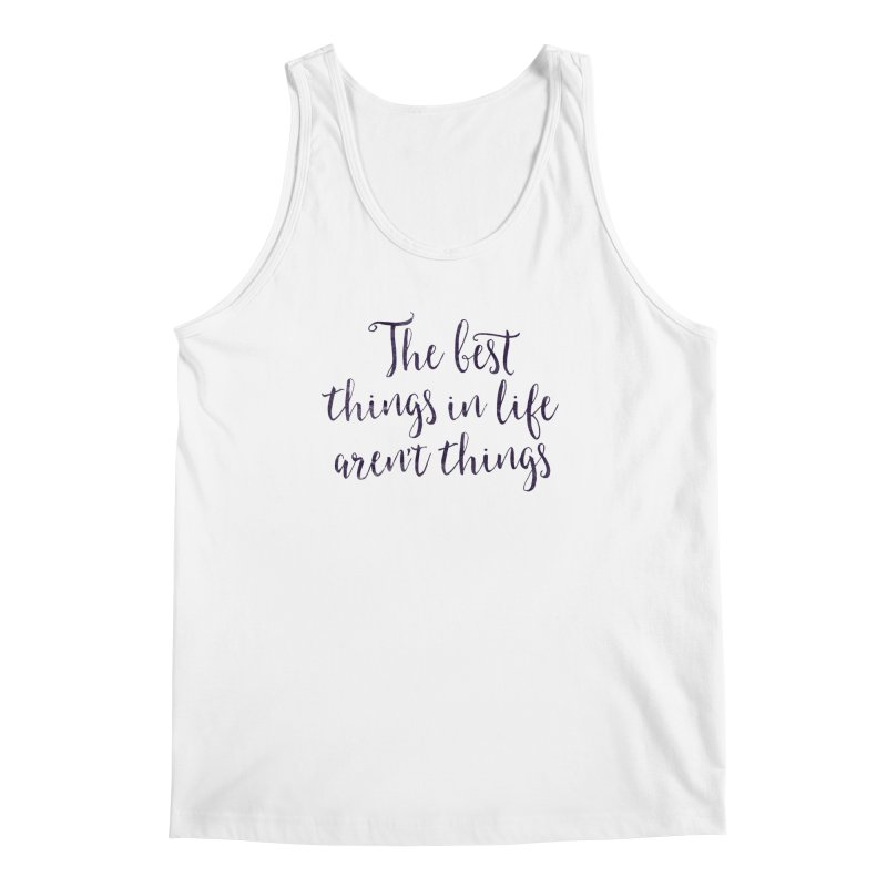 The best things in life aren't things Men's Regular Tank by Brett Jordan's Artist Shop