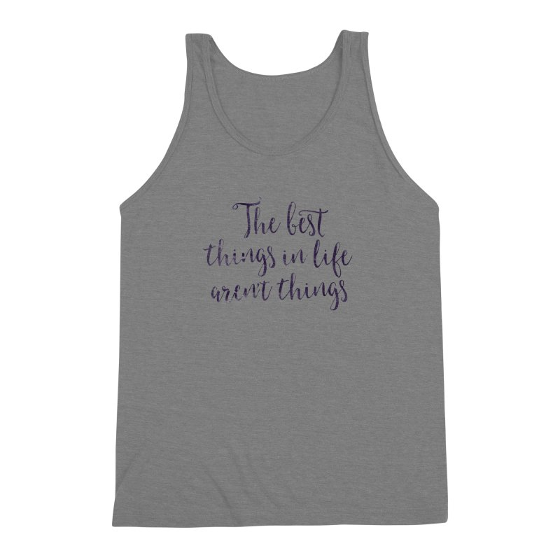 The best things in life aren't things Men's Triblend Tank by Brett Jordan's Artist Shop