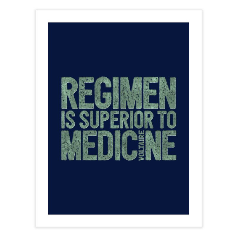 Regimen is superior to medicine Home Fine Art Print by Brett Jordan's Artist Shop