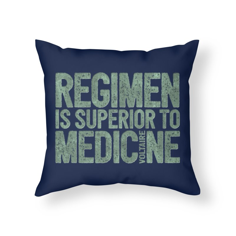 Regimen is superior to medicine Home Throw Pillow by Brett Jordan's Artist Shop